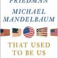 "Thomas Friedman (with Michael Mandelbaum) is the author of ""That Used To Be Us."""