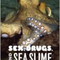 """Sex, Drugs, and Sea Slime"" by Ellen Prager"