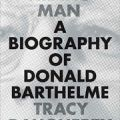 Hiding Man: A Biography of Donald Barthelme