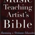 The Music Teaching Artist's Bible: Becoming a Virtuoso Education