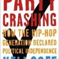 Party Crashing: How the Hip HOp Generation Declared Political Independence