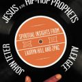 Jesus and the Hip Hop Prophets: Spiritual Insights from Lauryn Hill and  2PAC