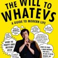 The Will to Whatevs: A Guide to Modern Life