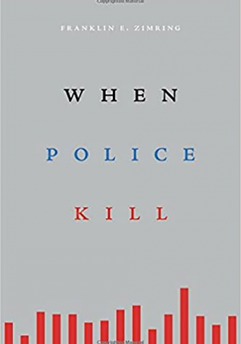 """When Police Kill"" by Franklin Zimring"