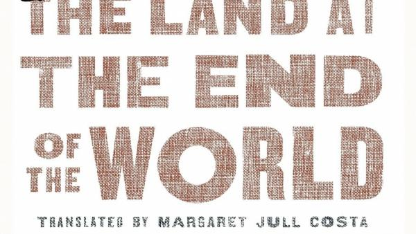 """""""The Land at the End of the World"""" by António Lobo Antunes"""