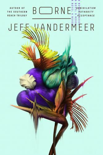 """""""Borne"""" by Jeff VanderMeer"""