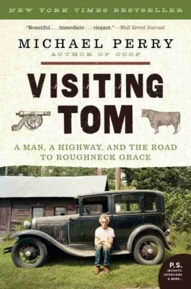 """""""Visiting Tom: A Man, A Highway, And The Road To Roughneck Grace,"""" Michael Perry"""