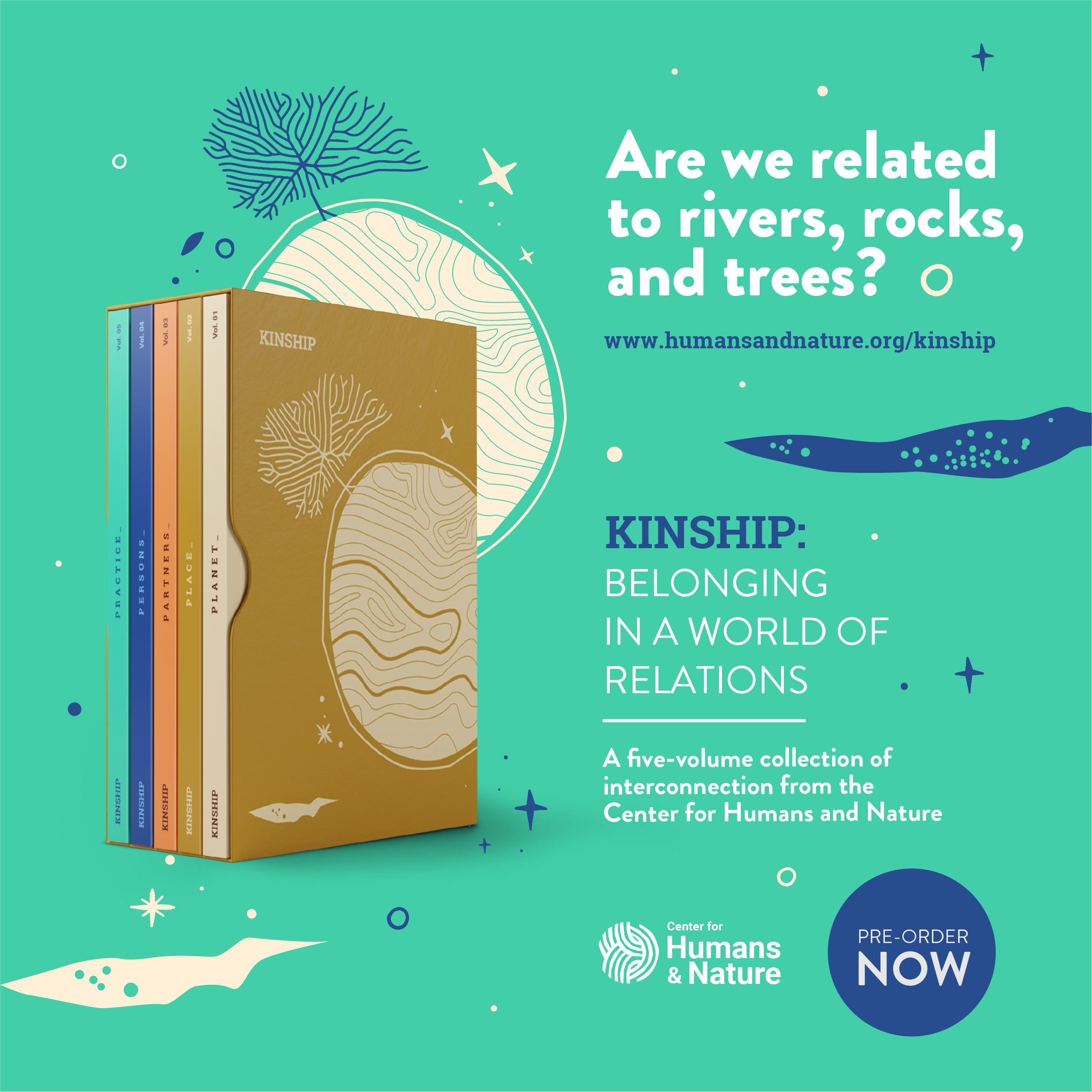 Are we related to rivers, rocks and trees? www.humansandnature.org/kinship Kinship: Belonging in a world of relations. A five-volume collection of interconnection from the Center for Humans and Nature.