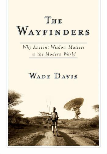 """The Wayfinders"" by Wade Davis"