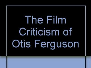 """The Film Criticism of Otis Ferguson."""