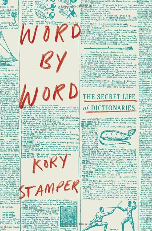 Bookcover for Word by Word: The Secret Life of Dictionaries by Kory Stamper