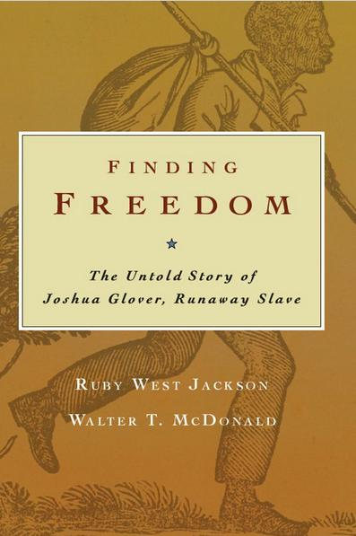 Bookcover for Finding Freedom: the Untold Story of Joshua Glover by Ruby West Jackson and Walter T. McDonald