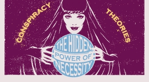 "Illustration of a fortune teller with the words ""The hidden power of necessity"" in a crystal ball and the words ""Conspiracy Theories"" in the background."