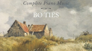 Read full article: Gabriel Dupont: Complete Piano Music With Bo Ties