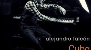 Read full article: Coming Soon - A Conversation with Cuban Pianist Alejandro Falcón