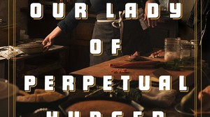 Read full article: Our Lady of Perpetual Hunger by Lisa Donovan
