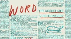 Read full article: Word by Word: The Secret Life of Dictionaries by Kory Stamper