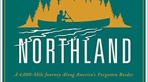 Northland, audio book, travel, adventure, northern border, Canada, US-Canada border