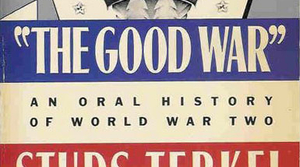 Read full article: The Good War by Studs Terkel