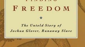 Read full article: Finding Freedom: the Untold Story of Joshua Glover, Runaway Slave by Ruby West Jackson and Walter T. McDonald