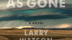 Read full article: As Good as Gone by Larry Watson