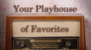 Graphic for radio program Your Playhouse of Favorites