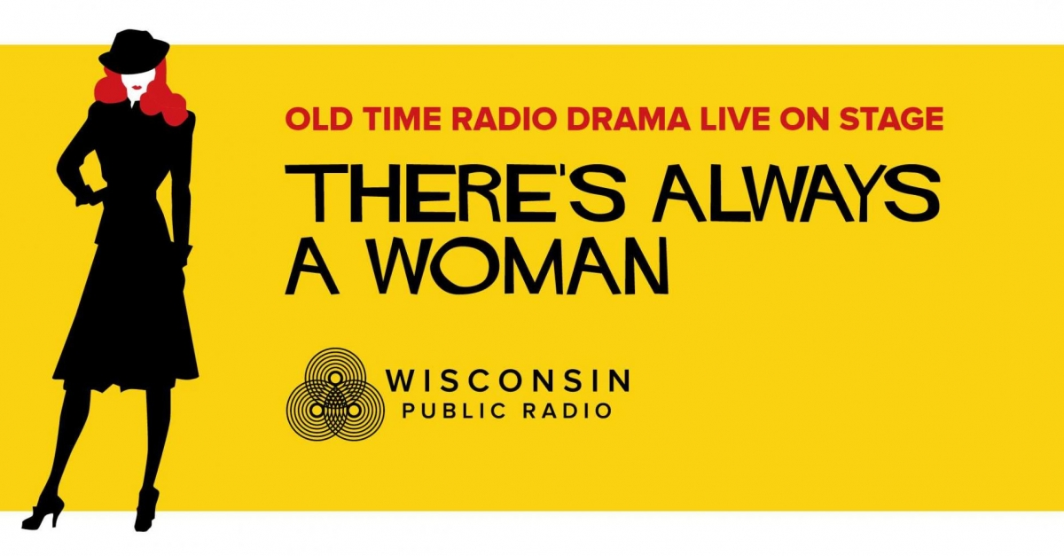 WPR's Old Time Radio Drama Live: There's Always a Woman