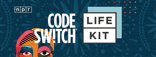 NPR Podcasts Code Switch and Life Kit