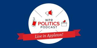 WPR Politics Podcast Live in Appleton