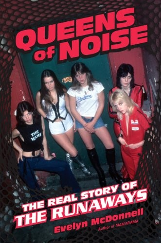 Queens of Noise: The Real Story of the Runaways book