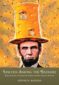 "Cover Image, ""Lincoln Among The Badgers"""